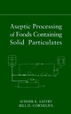 Aseptic Processing of Foods Containing Solid Particulates (0471363596) cover image