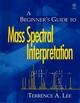 A Beginner's Guide to Mass Spectral Interpretation (0471976296) cover image