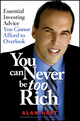 You Can Never Be Too Rich: Essential Investing Advice You Cannot Afford to Overlook (1118820096) cover image
