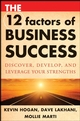 The 12 Factors of Business Success: Discover, Develop and Leverage Your Strengths (0470292997) cover image