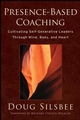 Presence-Based Coaching: Cultivating Self-Generative Leaders Through Mind, Body, and Heart (0470325097) cover image