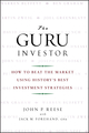 The Guru Investor: How to Beat the Market Using History's Best Investment Strategies (0470377097) cover image