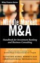 Middle Market M & A: Handbook for Investment Banking and Business Consulting (0470908297) cover image