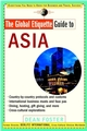 The Global Etiquette Guide to Asia: Everything You Need to Know for Business and Travel Success (0471369497) cover image