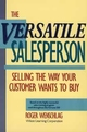The Versatile Salesperson: Selling the Way Your Customer Wants to Buy (0471503797) cover image