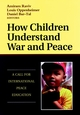 How Children Understand War and Peace: A Call for International Peace Education (0787941697) cover image