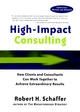 High-Impact Consulting: How Clients and Consultants Can Work Together to Achieve Extraordinary Results , Completely Revised and Updated (0787960497) cover image