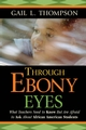Through Ebony Eyes: What Teachers Need to Know But Are Afraid to Ask About African American Students (0787987697) cover image