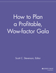 How to Plan a Profitable, Wow-factor Gala (1118690397) cover image