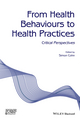 From Health Behaviours to Health Practices: Critical Perspectives (1118898397) cover image