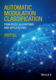 Automatic Modulation Classification: Principles, Algorithms and Applications (1118906497) cover image