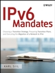 IPv6 Mandates: Choosing a Transition Strategy, Preparing Transition Plans, and Executing the Migration of a Network to IPv6 (0470191198) cover image