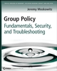 Group Policy: Fundamentals, Security, and Troubleshooting (0470275898) cover image