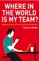 Where in the World is My Team? : Making a Success of Your Virtual Global Workplace (0470714298) cover image