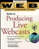 Web Developer.com Guide to Producing Live Webcasts (0471294098) cover image