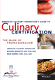 The American Culinary Federation's Guide to Culinary Certification: The Mark of Professionalism (0471723398) cover image