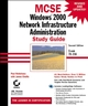 MCSE: Windows 2000 Network Infrastructure Administration Study Guide: Exam 70-216, 2nd Edition (0782129498) cover image