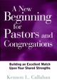 A New Beginning for Pastors and Congregations: Building an Excellent Match Upon Your Shared Strengths (0787942898) cover image