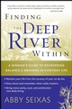 Finding the Deep River Within: A Woman's Guide to Recovering Balance and Meaning in Everyday Life (0787997498) cover image