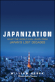Japanization: What the World Can Learn from Japan's Lost Decades (1118780698) cover image