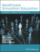 Healthcare Simulation Education: Evidence, Theory and Practice (1119061598) cover image