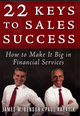 22 Keys to Sales Success: How to Make It Big in Financial Services (1576601498) cover image