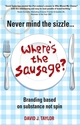 Never Mind the Sizzle...Where's the Sausage?: Branding based on substance not spin (1841127698) cover image