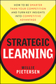Strategic Learning: How to Be Smarter Than Your Competition and Turn Key Insights into Competitive Advantage (0470540699) cover image