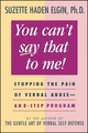 You Can't Say That to Me: Stopping the Pain of Verbal Abuse--An 8- Step Program (0471003999) cover image