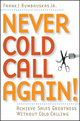 Never Cold Call Again: Achieve Sales Greatness Without Cold Calling (0471786799) cover image
