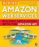 Mining Amazon Web Services : Building Applications with the Amazon API (0782151299) cover image