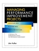 Managing Performance Improvement Projects: Preparing, Planning, Implementing (0787909599) cover image