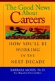 The Good News About Careers: How You'll Be Working in the Next Decade (0787952699) cover image