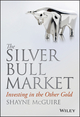 The Silver Bull Market: Investing in the Other Gold (1118383699) cover image