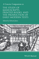 A Concise Companion to the Study of Manuscripts, Printed Books, and the Production of Early Modern Texts: A Festschrift for Gordon Campbell (1118635299) cover image