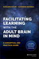 Facilitating Learning with the Adult Brain in Mind: A Conceptual and Practical Guide (1118711599) cover image
