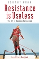 Resistance is Useless: The Art of Business Persuasion (1841124699) cover image