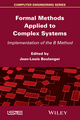 Formal Methods Applied to Industrial Complex Systems: Implementation of the B Method (1848217099) cover image
