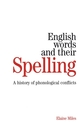 English Words and their Spelling: A History of Phonological Conflicts (1861564899) cover image