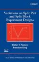 Variations on Split Plot and Split Block Experiment Designs