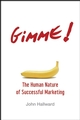 Gimme! The Human Nature of Successful Marketing (047010029X) cover image