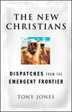 The New Christians: Dispatches from the Emergent Frontier (047045539X) cover image