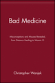 Bad Medicine: Misconceptions and Misuses Revealed, from Distance Healing to Vitamin O (047143499X) cover image