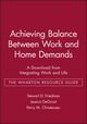 Achieving Balance Between Work and Home Demands: A Download from Integrating Work and Life - The Wharton Resource Guide (078797319X) cover image
