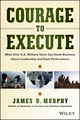 Courage to Execute: What Elite U.S. Military Units Can Teach Business About Leadership and Team Performance (111879009X) cover image